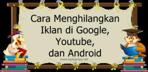 Cara Menghilangkan Iklan di Google, Youtube, dan Android
